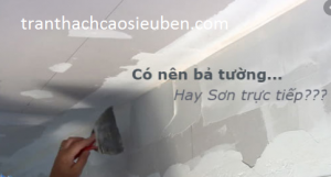 Có nên bả tường hay sơn trực tiếp lên tường